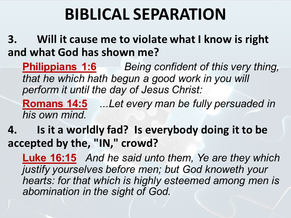 BIBLICAL SEPARATION 3. Will it cause me to violate what I know is right and what God has shown me