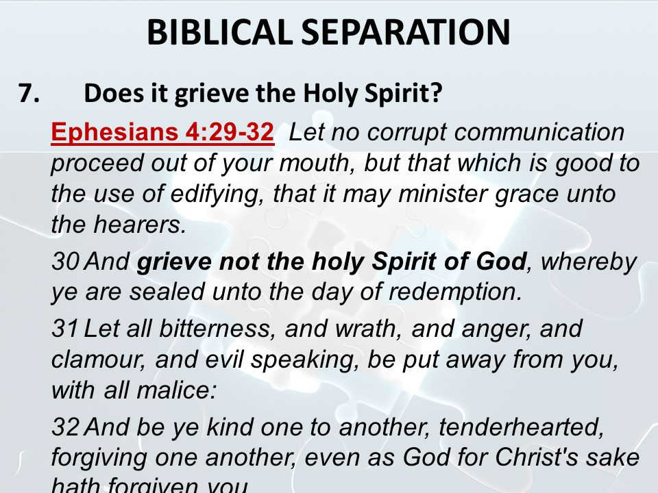 BIBLICAL SEPARATION 7. Does it grieve the Holy Spirit