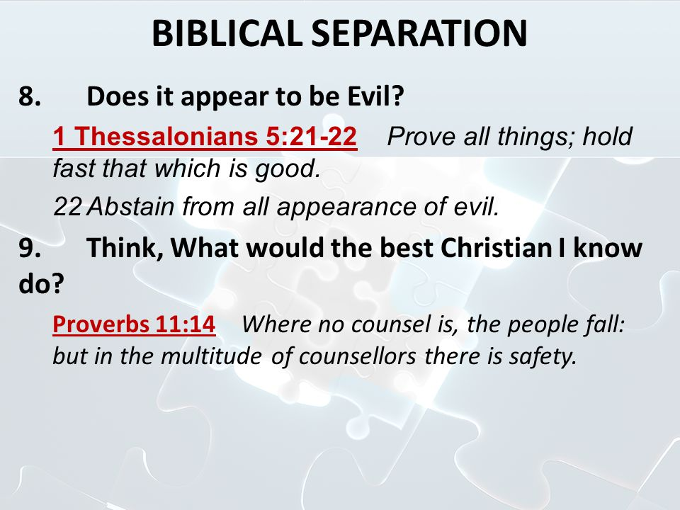 BIBLICAL SEPARATION 8. Does it appear to be Evil