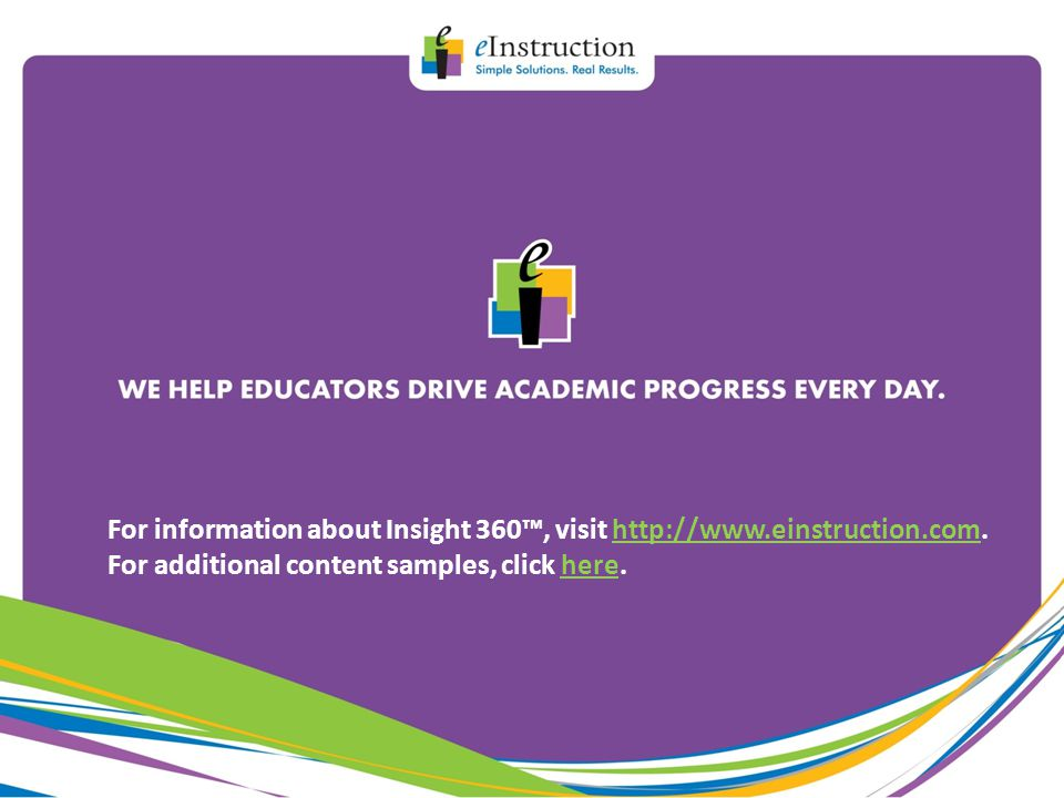 For information about Insight 360™, visit http://www.einstruction.com.