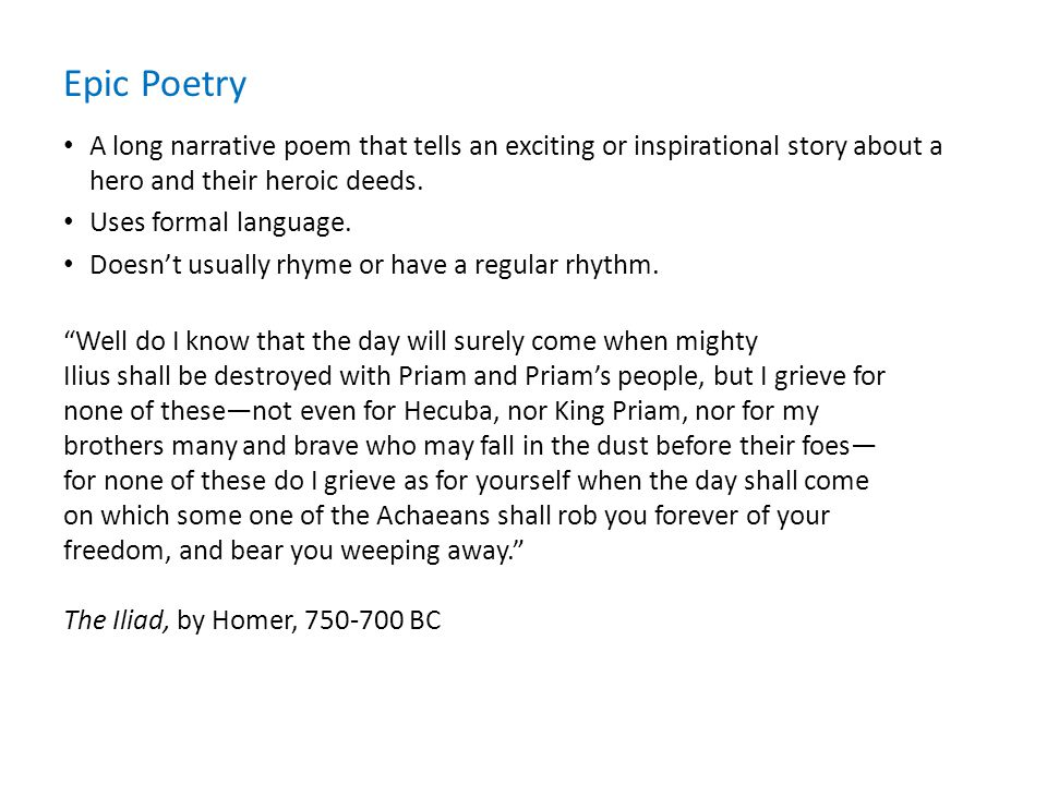 Epic Poetry A long narrative poem that tells an exciting or inspirational story about a hero and their heroic deeds.