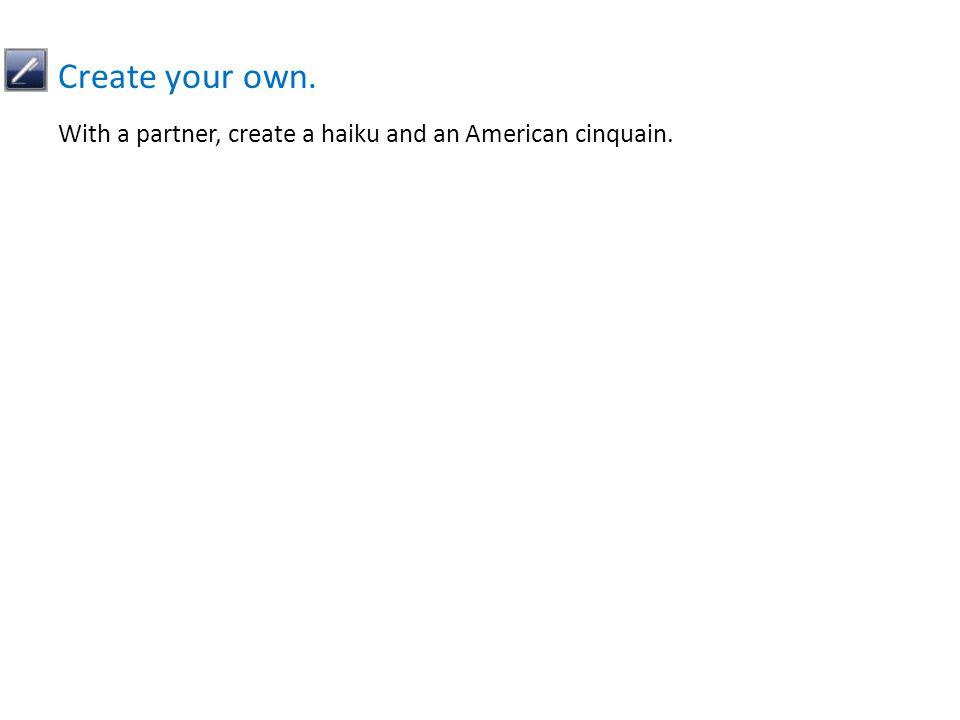 Create your own. With a partner, create a haiku and an American cinquain.