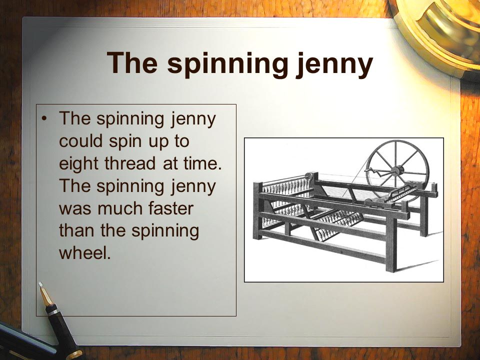 The spinning jenny The spinning jenny could spin up to eight thread at time.