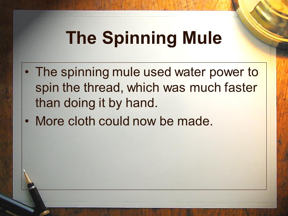 The Spinning Mule The spinning mule used water power to spin the thread, which was much faster than doing it by hand.