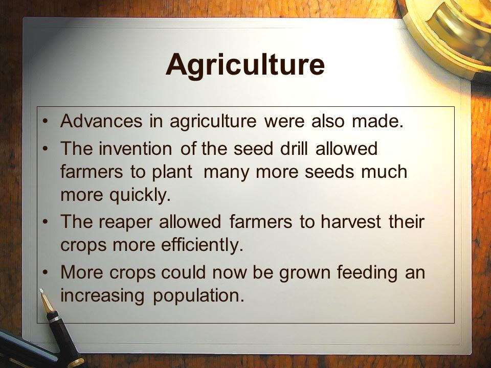 Agriculture Advances in agriculture were also made.