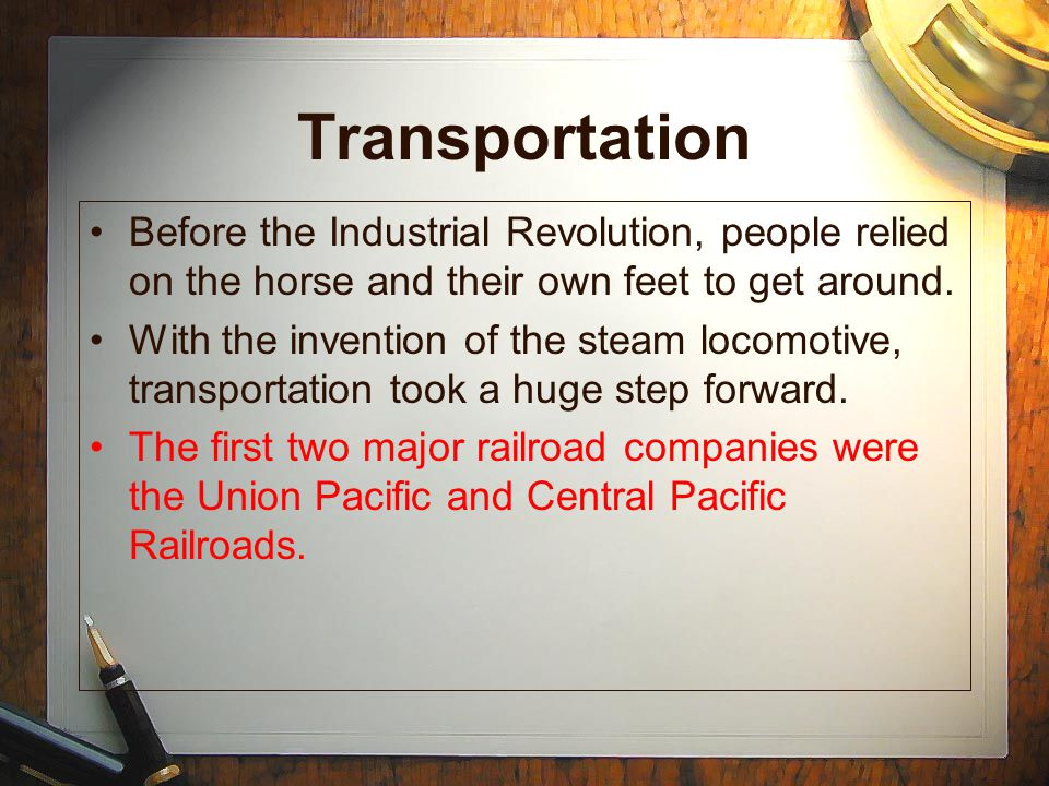 Transportation Before the Industrial Revolution, people relied on the horse and their own feet to get around.