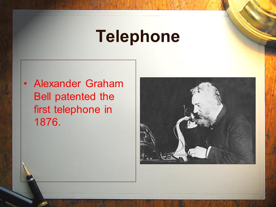 Telephone Alexander Graham Bell patented the first telephone in 1876.