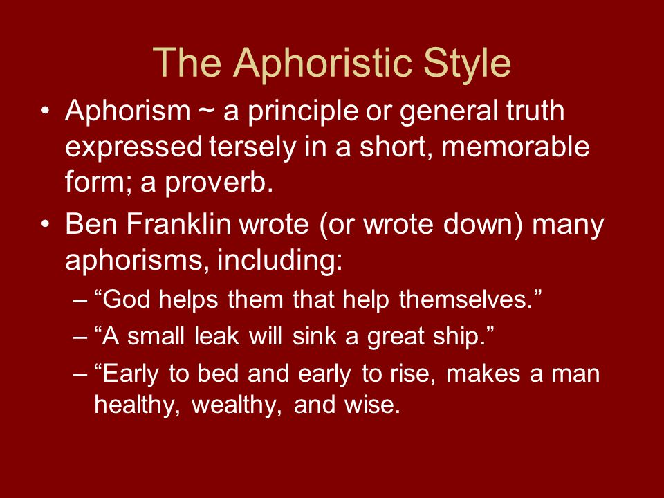 The Aphoristic Style Aphorism ~ a principle or general truth expressed tersely in a short, memorable form; a proverb.