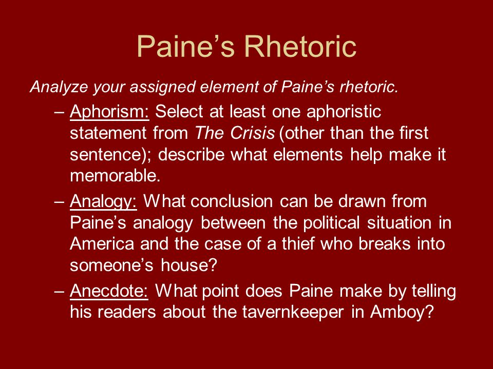 Paine's Rhetoric Analyze your assigned element of Paine's rhetoric.