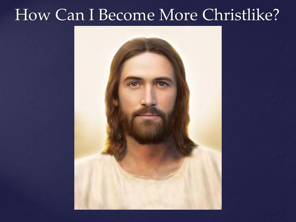 How Can I Become More Christlike