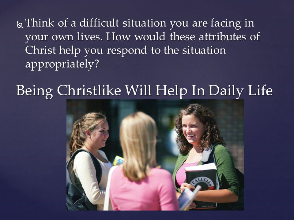 Being Christlike Will Help In Daily Life