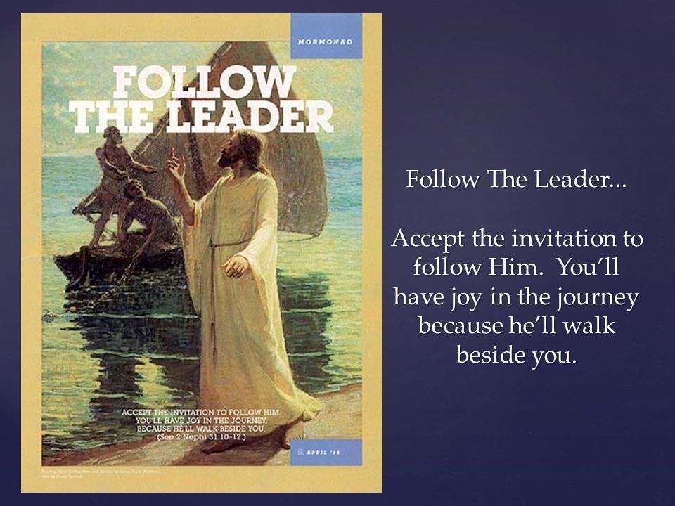 Follow The Leader. Accept the invitation to follow Him