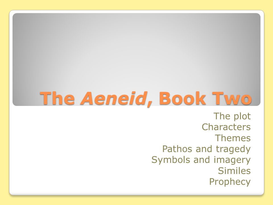The Aeneid, Book Two The plot Characters Themes Pathos and tragedy