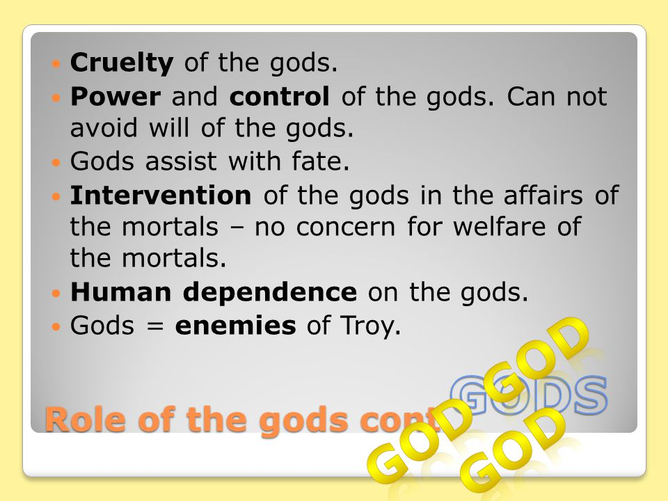 GOD GOD GOD GODS Role of the gods cont. Cruelty of the gods.