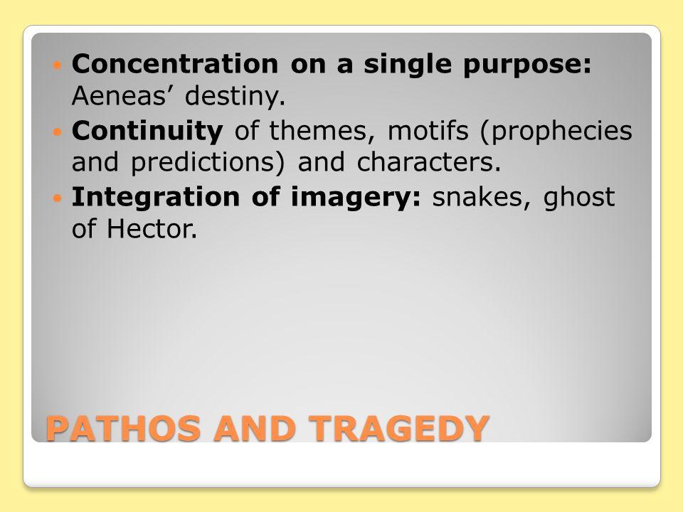 PATHOS AND TRAGEDY Concentration on a single purpose: Aeneas' destiny.