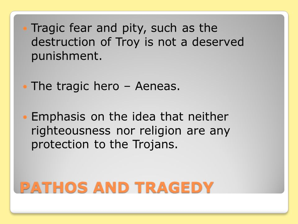Tragic fear and pity, such as the destruction of Troy is not a deserved punishment.