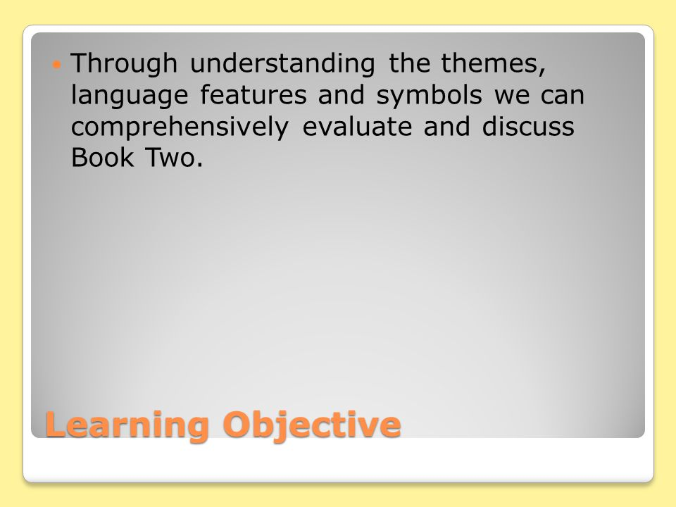 Through understanding the themes, language features and symbols we can comprehensively evaluate and discuss Book Two.