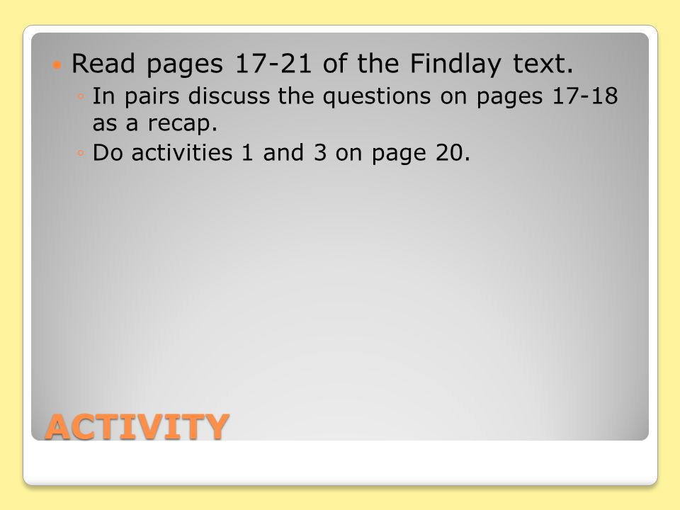 ACTIVITY Read pages 17-21 of the Findlay text.