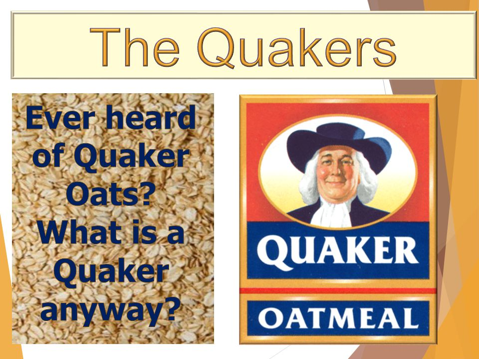 Ever heard of Quaker Oats What is a Quaker anyway
