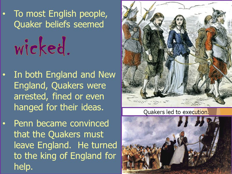 To most English people, Quaker beliefs seemed wicked.