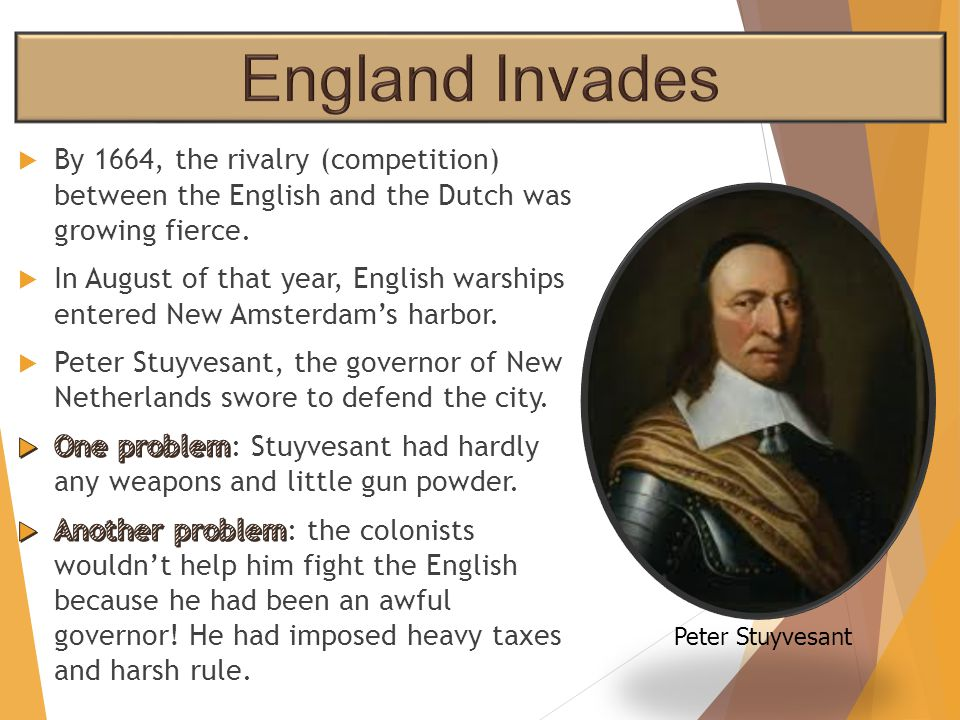England Invades By 1664, the rivalry (competition) between the English and the Dutch was growing fierce.