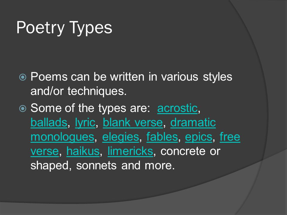 Poetry Types Poems can be written in various styles and/or techniques.