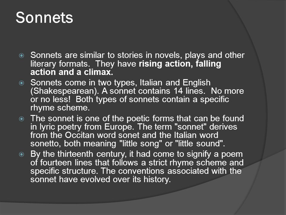 Sonnets Sonnets are similar to stories in novels, plays and other literary formats. They have rising action, falling action and a climax.