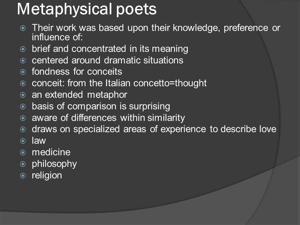Metaphysical poets Their work was based upon their knowledge, preference or influence of: brief and concentrated in its meaning.