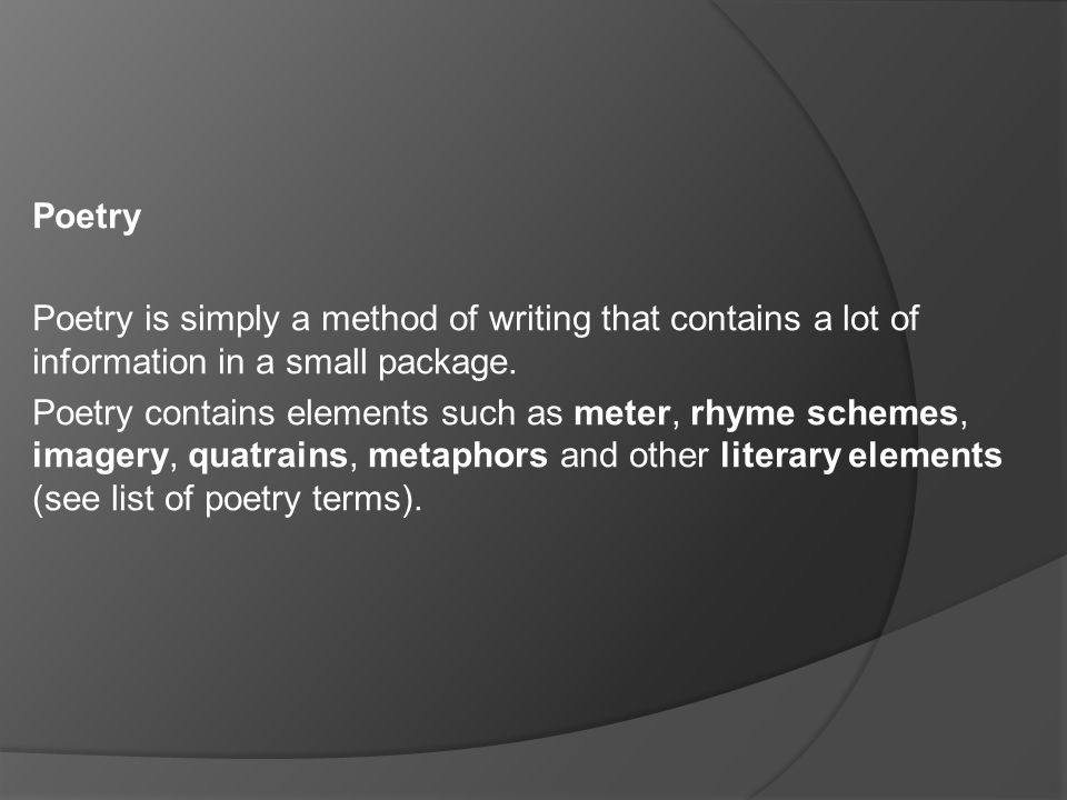 Poetry Poetry is simply a method of writing that contains a lot of information in a small package.