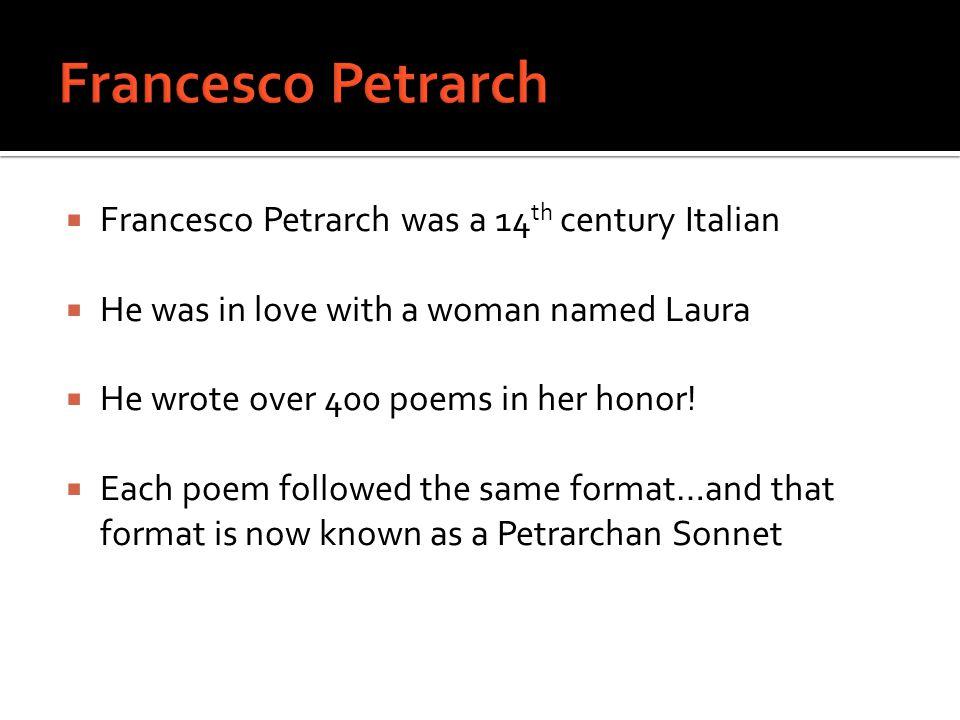 Francesco Petrarch Francesco Petrarch was a 14th century Italian