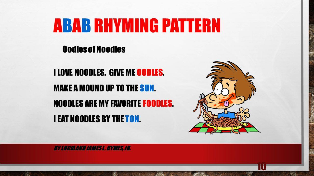 ABAB Rhyming Pattern Oodles of Noodles I love noodles. Give me oodles.