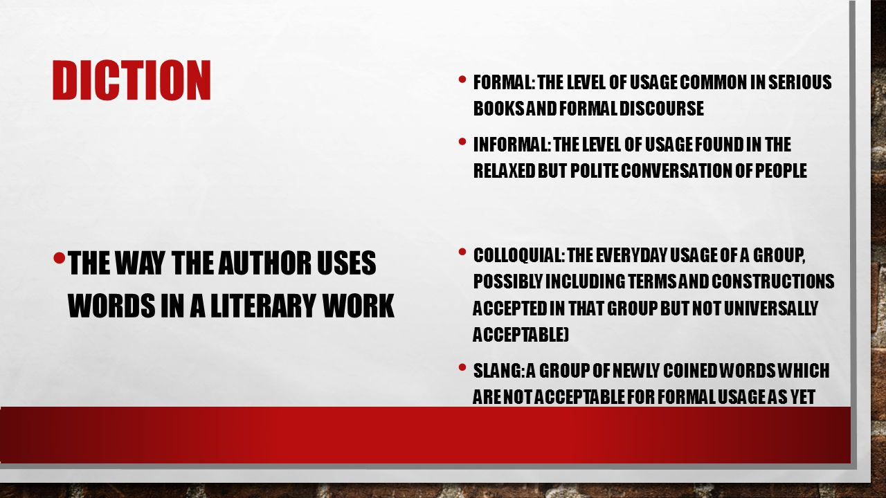 Diction The way the author uses words in a literary work