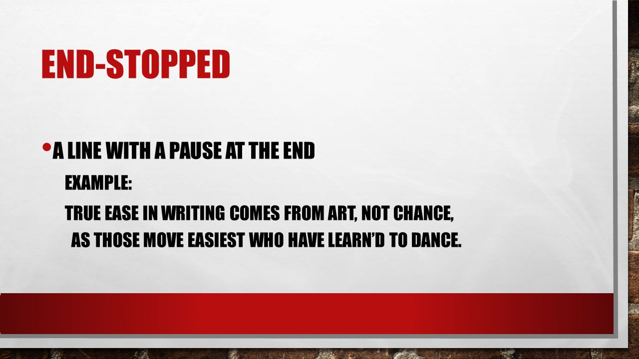 End-Stopped a line with a pause at the end Example: