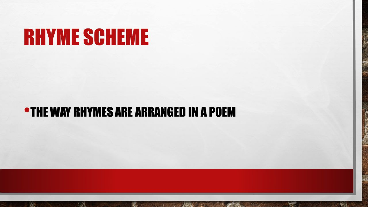 Rhyme Scheme The way rhymes are arranged in a poem