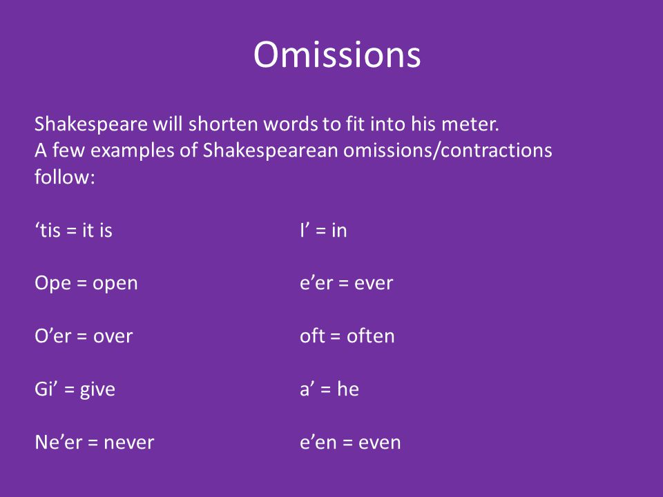 Omissions Shakespeare will shorten words to fit into his meter.