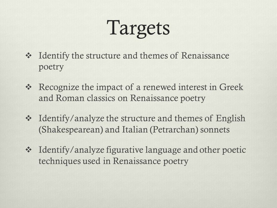 Targets Identify the structure and themes of Renaissance poetry