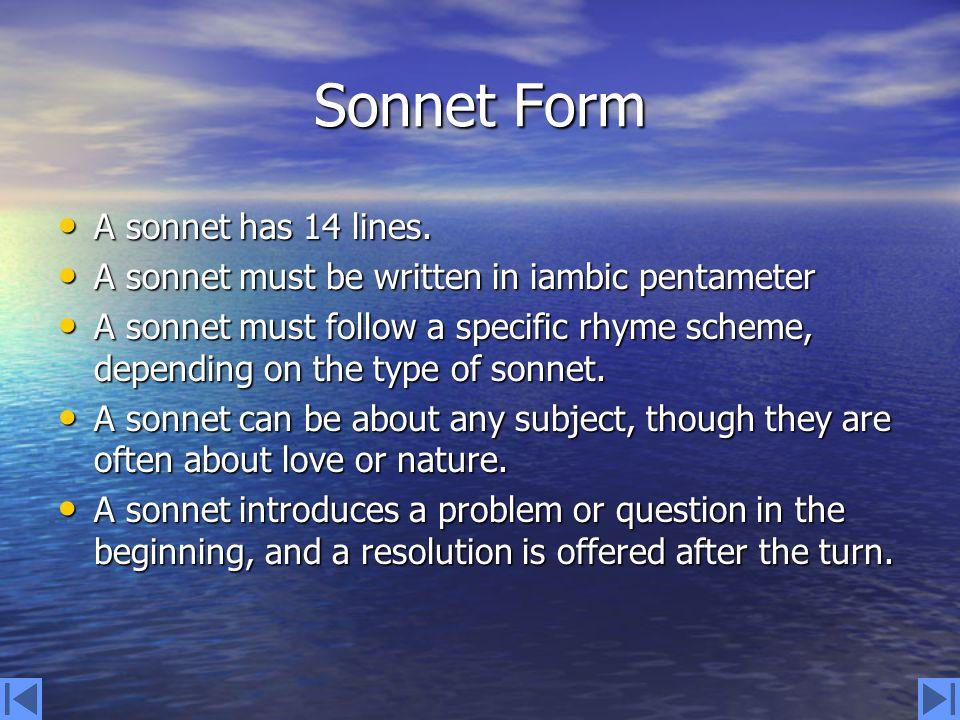 Sonnet Form A sonnet has 14 lines.