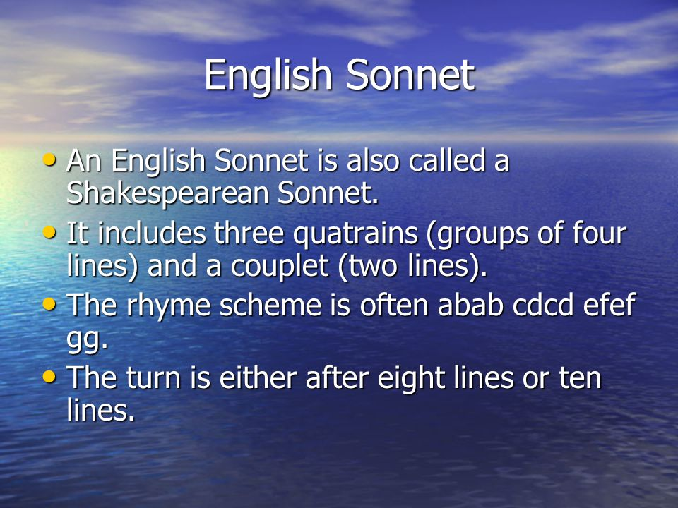 English Sonnet An English Sonnet is also called a Shakespearean Sonnet.