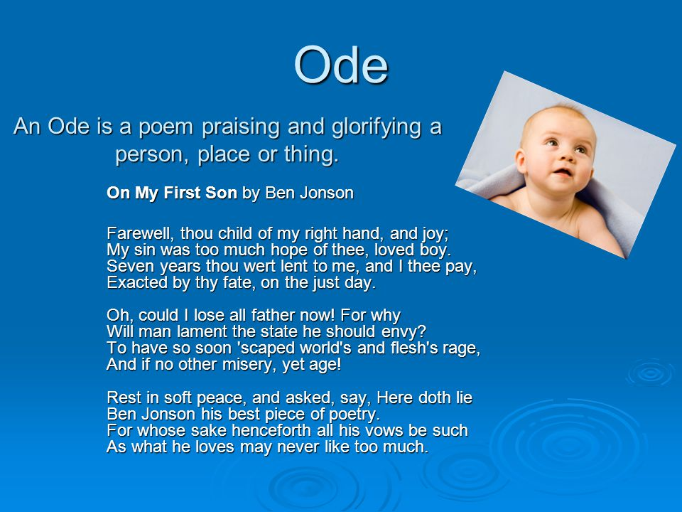 An Ode is a poem praising and glorifying a person, place or thing.