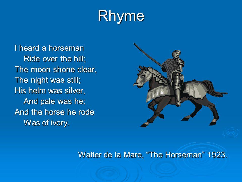 Rhyme I heard a horseman Ride over the hill; The moon shone clear,