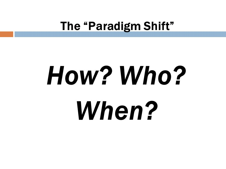 The Paradigm Shift How Who When