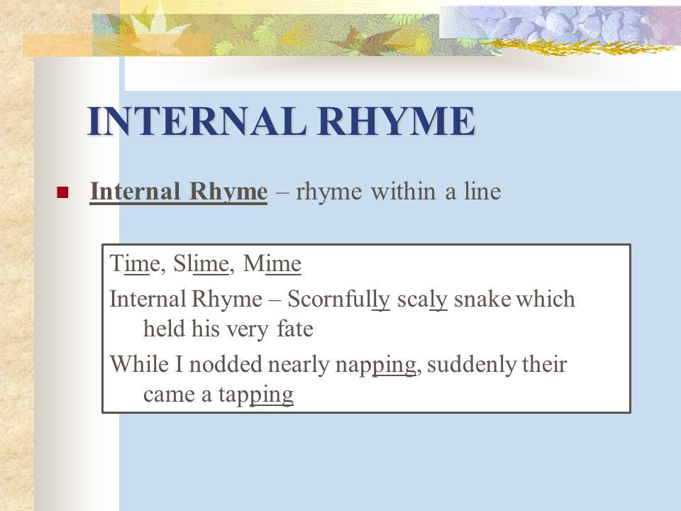 INTERNAL RHYME Internal Rhyme – rhyme within a line Time, Slime, Mime