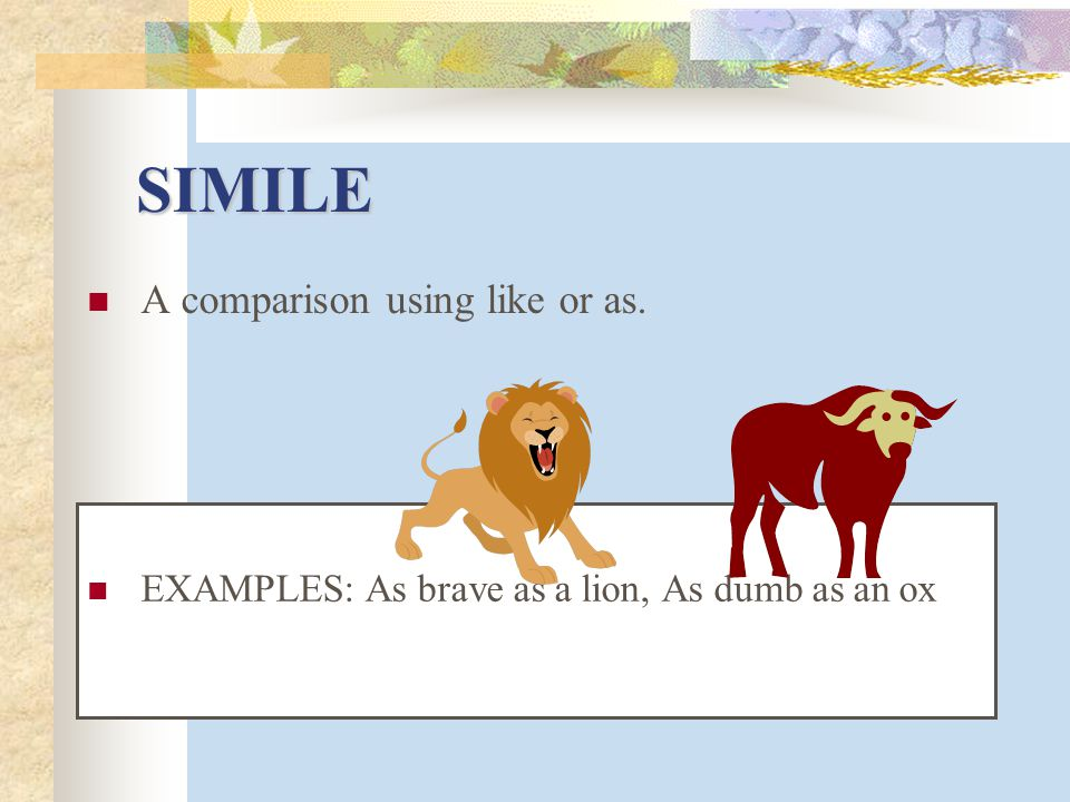 SIMILE A comparison using like or as.