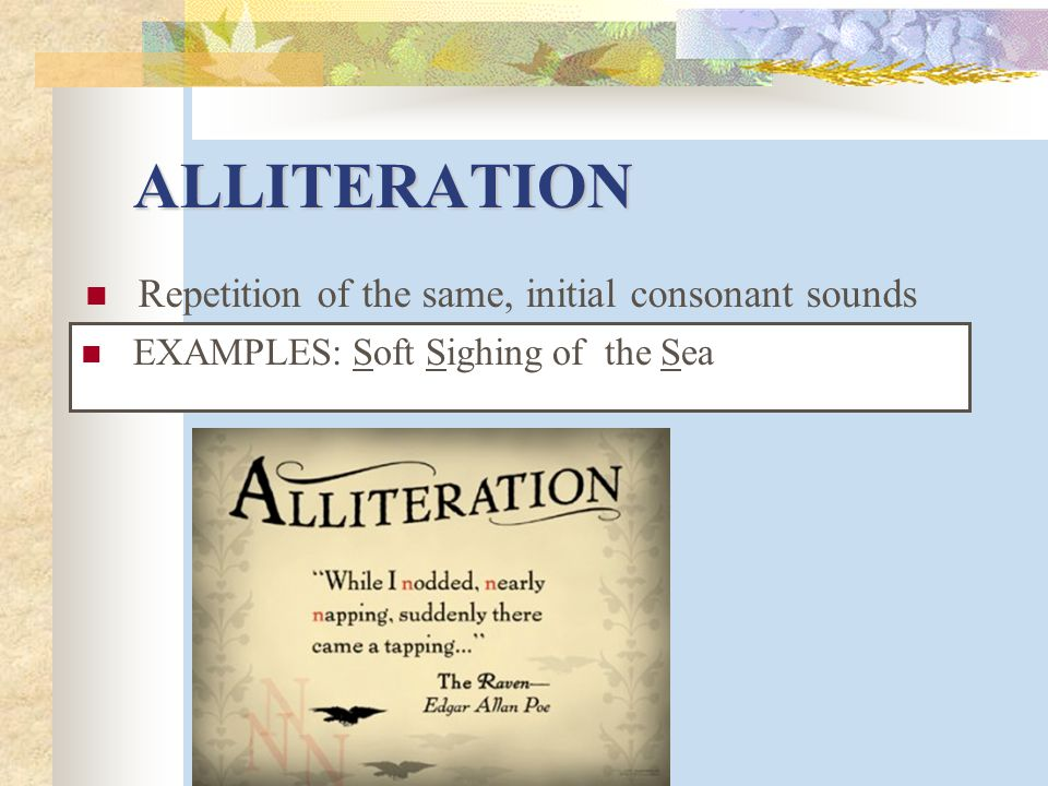 ALLITERATION Repetition of the same, initial consonant sounds
