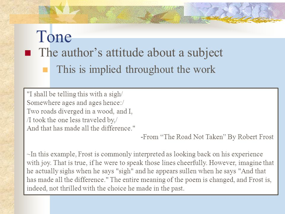 Tone The author's attitude about a subject