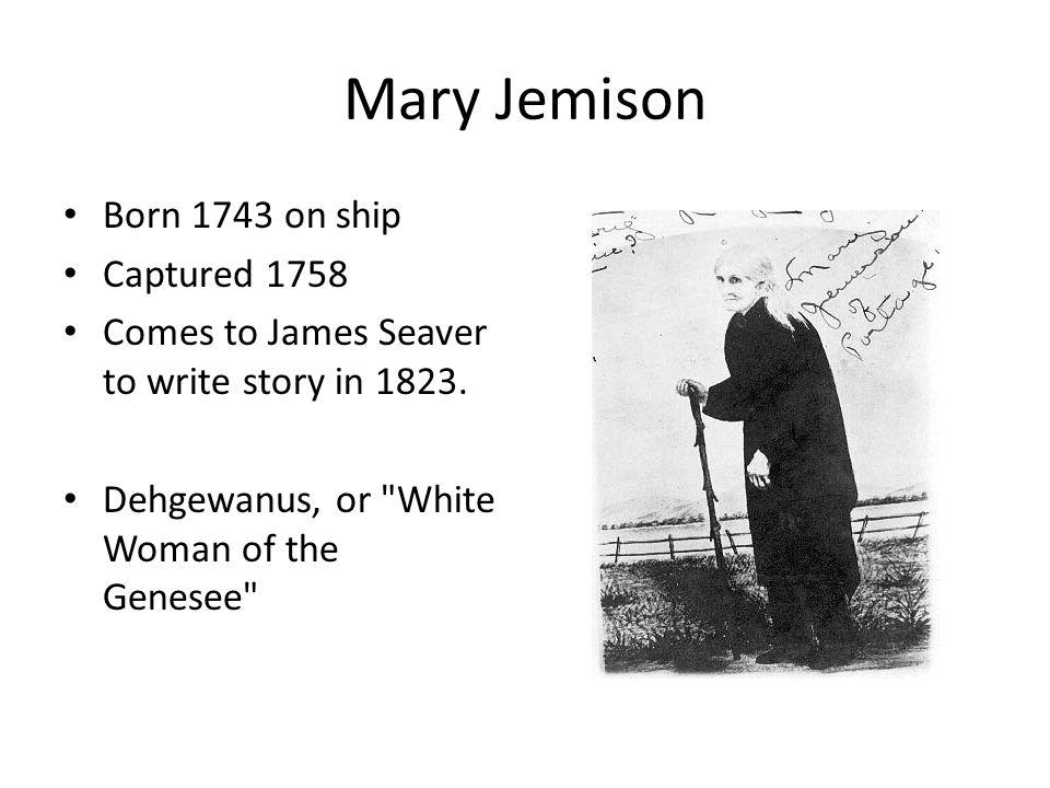Mary Jemison Born 1743 on ship Captured 1758