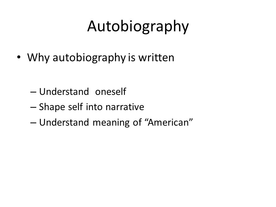 Autobiography Why autobiography is written Understand oneself