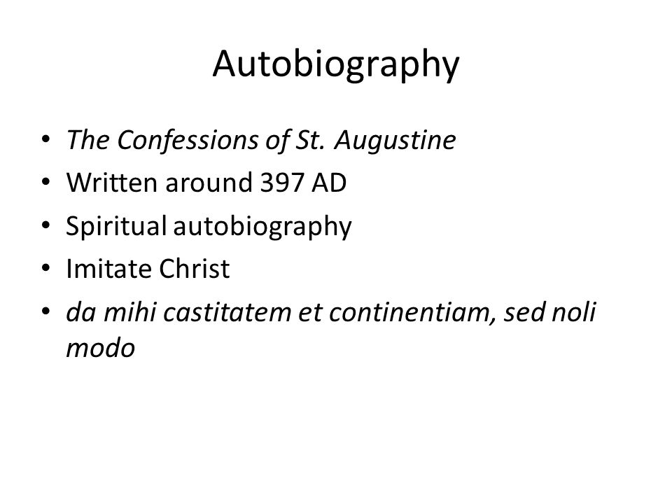 Autobiography The Confessions of St. Augustine Written around 397 AD