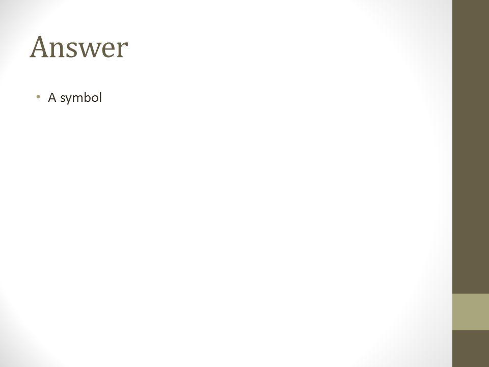 Answer A symbol