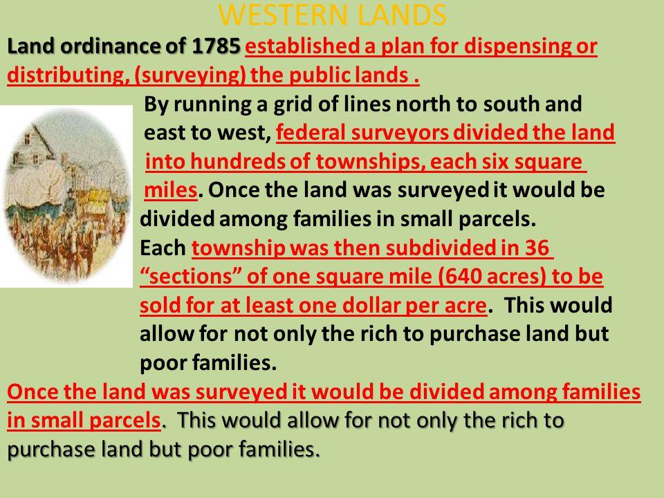 WESTERN LANDS Land ordinance of 1785 established a plan for dispensing or distributing, (surveying) the public lands .